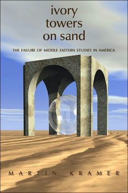 Ivory Towers On Sand: The Failure of Middle Eastern Studies in America