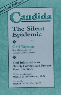 Candida: The Silent Epidemic: Vital Information to Detect, Combat, and Prevent Yeast Infections