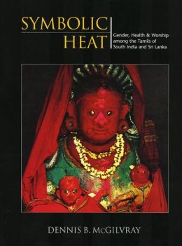 Symbolic Heat: Gender, Health and Worship among the Tamils of South India and Sri Lanka