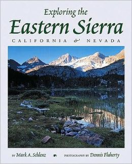 Exploring The Eastern Sierra, Second Edition: California And Nevada