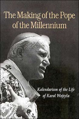 Making of the Pope of the Millennium: Kalendarium of the Life of Karol Wojtyla