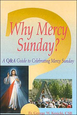 Why Mercy Sunday?: A Q&A Guide to Celebrating Mercy Sunday