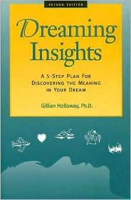 Dreaming Insights: A Five-Step Plan for Discovering the Meaning in Your Dream