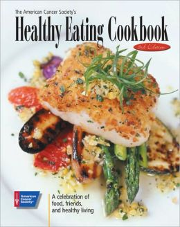 American Cancer Society's Healthy Eating Cookbook: A Celebration of Food, Friends, and Healthy Living