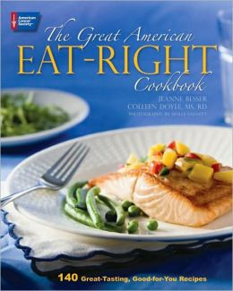 Great American Eat-Right Cookbook: 140 Great-Tasting, Good-for-You Recipes