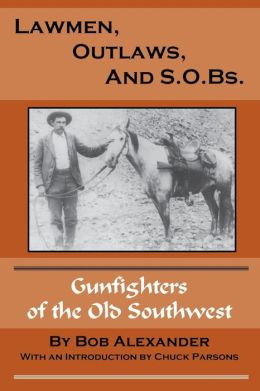 Lawmen, Outlaws, and S. O. BS: Gunfighters of the Old Southwest