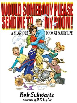 Would Somebody Please Send Me to my Room: A Hilarious Look at Family Life