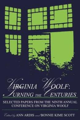 Virginia Woolf Turning the Centuries: Selected Papers from the 9th Annual Conference on Virginia Woolf