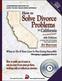 How to Solve Divorce Problems in California... in or Out of Court!: A Guide for Petitioners and Respondents: What to Do If Your Case Is Not Going Smoothly: How to Manage a Contested Divorce