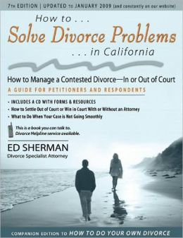 How to Solve Divorce Problems in California: How to Manage a Contested Divorce - In or Out of Court