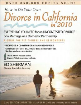How to Do Your Own Divorce in California in 2010: Everything You Need for an Uncontested Divorce of a Marriage or a Domestic Partnership