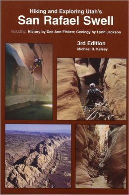 Hiking and Exploring Utah's San Rafael Swell: Including a History of the San Rafael Swell by Dee Anne Finken and Geology of the San Rafael Swell by Lynn Jackson
