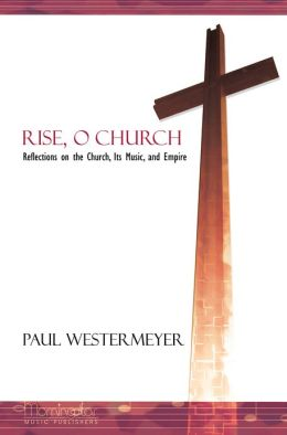 Rise, O Church: Reflections on the Church, Its Music, and Empire