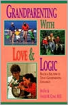 Grandparenting With Love and Logic: Practical Solutions to Today's Grandparenting Challenges