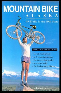 Mountain Bike Alaska: 49 Trails in the 49th State