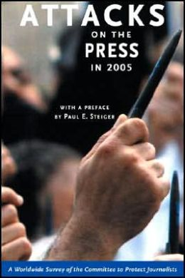 Attacks on the Press In 2005: A World Survey by the Committee to Protect Journalists