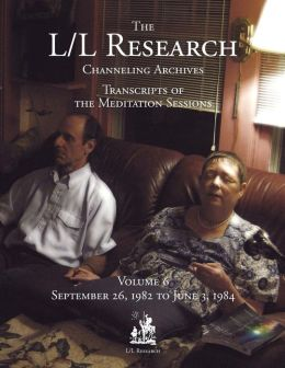 The L/L Research Channeling Archives - Volume 6