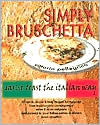 Simply Bruschetta: Garlic Toast the Italian Way