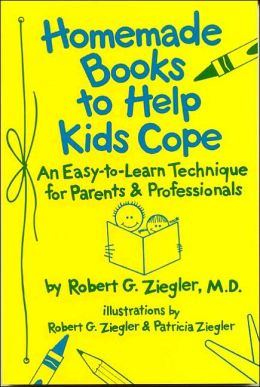 Homemade Books to Help Kids Cope: An Easy-to-Learn Technique for Parents and Professionals