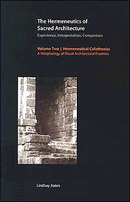 The Hermeneutics of Sacred Architecture: Experience, Interpretation, Comparison, Volume 2: Hermeneutical Calisthenics: A Morphology of Ritual-Architectural Priorities