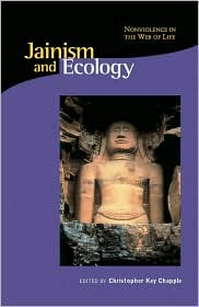 Jainism and Ecology: Nonviolence in the Web of Life