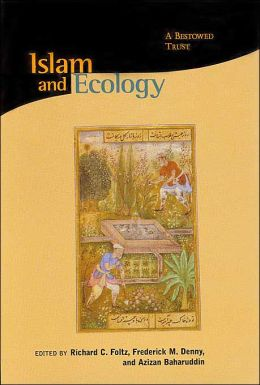 Islam and Ecology: A Bestowed Trust