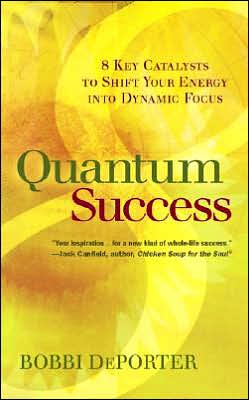 Quantum Success: 8 Key Catalysts to Shift Your Energy into Dynamic Focus