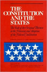 Constitution and the States: The Role of the Original Thirteen in the Framing and Adoption of the Federal Constitution