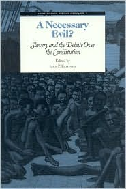 Necessary Evil?: Slavery and the Debate Over the Constitution