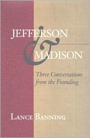 Jefferson and Madison: Three Conversations from the Founding