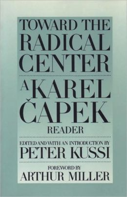 Toward the Radical Center: A Karel Capek Reader