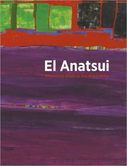 El Anatsui: When I Last Wrote to You about Africa
