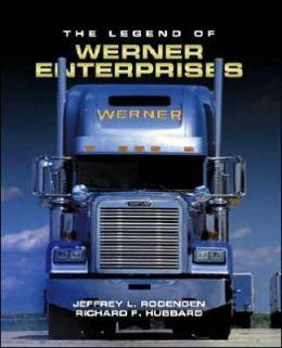 The Legend of Werner Enterprises Jeffrey L. Rodengen and Richard F. Hubbard