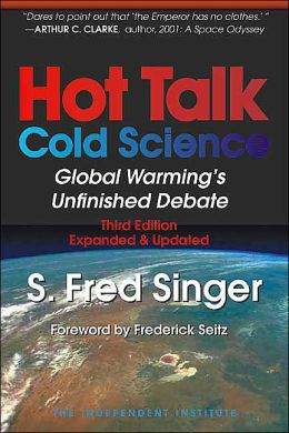 Hot Talk Cold Science: Global Warning's Unfinished Debate