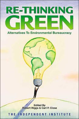 Re-Thinking Green: Alternatives to Environmental Bureaucracy