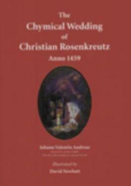 The Chymical Wedding of Christian Rosenkreutz : Anno 1459
