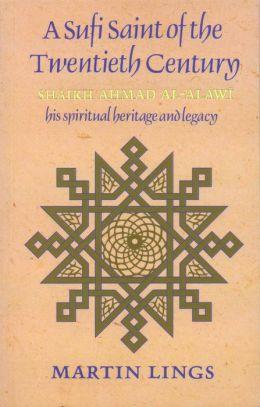 Sufi Saint of the Twentieth Century: Shaikh Ahmad Al-'Alawi, His Spiritual Heritage & Legacy
