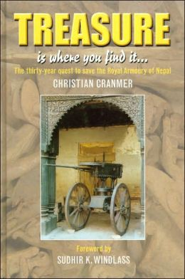 Treasure is Where You Find It... The Thirty-Year Quest to Save the Royal Armoury of Nepal Christian Cranmer