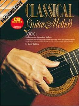 Classical Guitar Method: Book 1 For Beginners to Intermediate Students