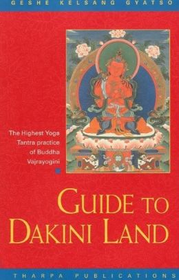 Guide to Dakini Land - The Highest Yoga Tantra Practice of Buddha Vajrayogini