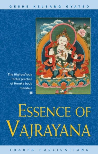 Essence of Vajrayana - The Highest Yoga Tantra Practice of Heruka Boky Mandala