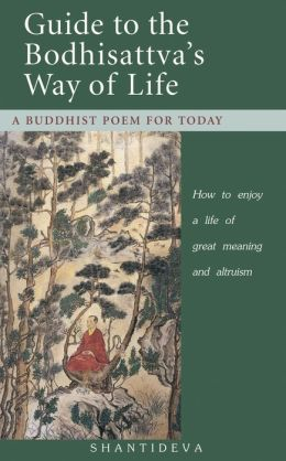 Guide to the Bodhisattva's Way of Life: A Buddhist Poem for Today - How to Enjoy a Life of Great Meaning and Altruism