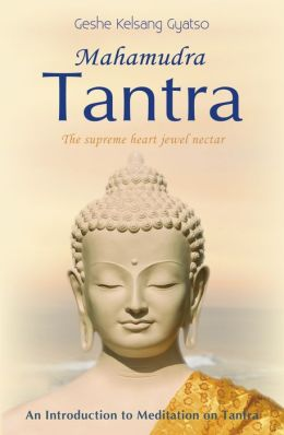 Mahamudra Tantra - The Supreme Heart Jewel Nectar