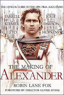 The Making of Alexander: The Official Guide to the Epic Blockbuster Alexander