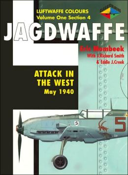 Jagdwaffe Volume One Section 4: Attack in the West, May 1940 (Luftwaffe Colours Series)