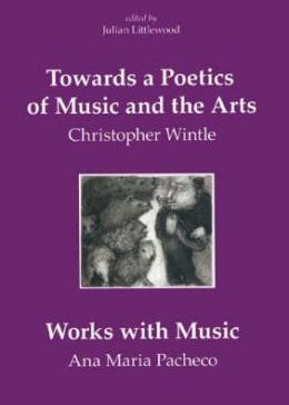 Towards a Poetics of Music and the Arts: Selected Thoughts and Aphorisms with Works with Music by Ana Maria Pacheco