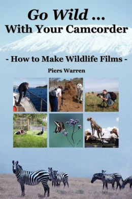 Go Wild With Your Camcorder - How To Make Widlife Films
