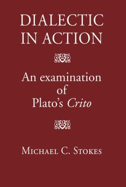 Dialectic in Action: An Examination of Plato's Crito