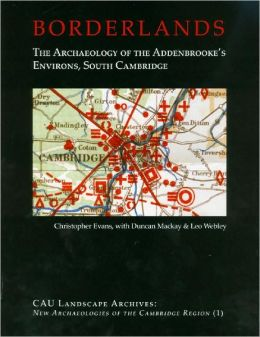 Borderlands: The Archaeology of Addenbrooke's Environs, South Cambridge