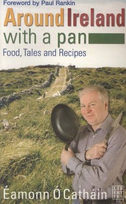 Around Ireland with a Pan: Food, Tales and Recipes